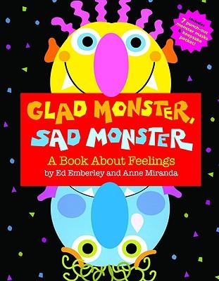 Glad Monster, Sad Monster By Miranda, Anne/ Miranda, Anne (ILT)/ Emberley, Ed